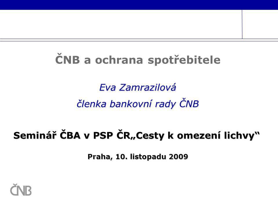 """Seminář ČBA v PSP ČR""""Cesty k omezení lichvy"""" Praha, 10. listopadu 2009 Praha, 10. listopadu 2009 Eva Zamrazilová členka bankovní rady ČNB ČNB a ochran"""