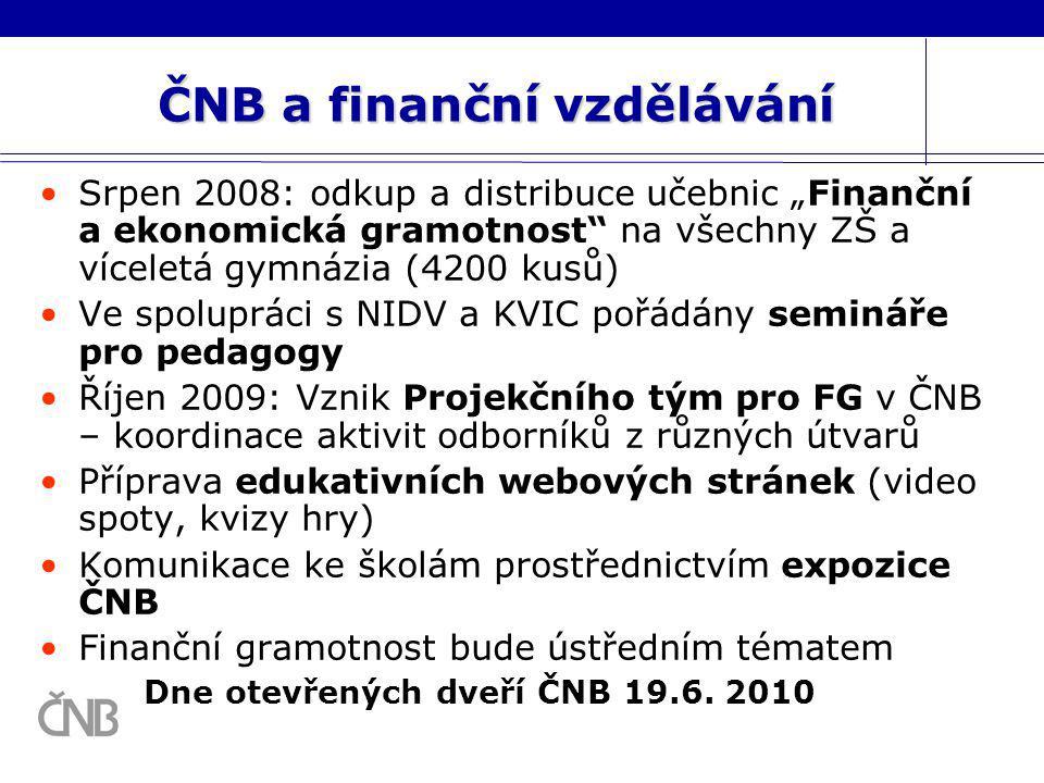 """ČNB a finanční vzdělávání Srpen 2008: odkup a distribuce učebnic """"Finanční a ekonomická gramotnost"""" na všechny ZŠ a víceletá gymnázia (4200 kusů) Ve s"""