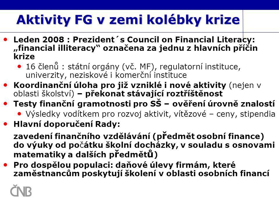 """Aktivity FG v zemi kolébky krize Leden 2008 : Prezident´s Council on Financial Literacy: """"financial illiteracy označena za jednu z hlavních příčin krize 16 členů : státní orgány (vč."""