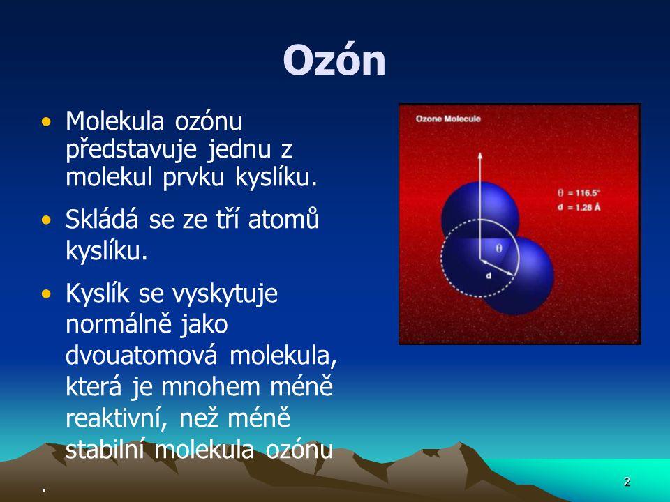 2 Ozón Molekula ozónu představuje jednu z molekul prvku kyslíku. Skládá se ze tří atomů kyslíku. Kyslík se vyskytuje normálně jako dvouatomová molekul