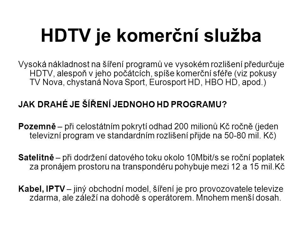 HDTV je komerční služba Vysoká nákladnost na šíření programů ve vysokém rozlišení předurčuje HDTV, alespoň v jeho počátcích, spíše komerční sféře (viz pokusy TV Nova, chystaná Nova Sport, Eurosport HD, HBO HD, apod.) JAK DRAHÉ JE ŠÍŘENÍ JEDNOHO HD PROGRAMU.