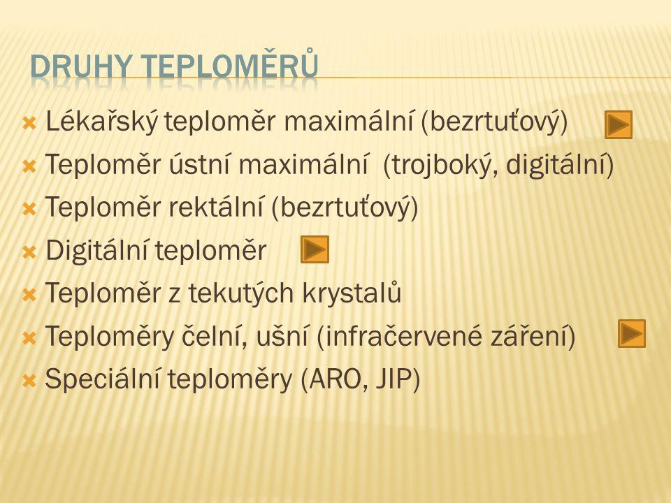  Lékařský teploměr maximální (bezrtuťový)  Teploměr ústní maximální (trojboký, digitální)  Teploměr rektální (bezrtuťový)  Digitální teploměr  Te