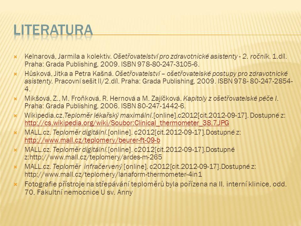  Kelnarová, Jarmila a kolektiv. Ošetřovatelství pro zdravotnické asistenty - 2. ročník. 1.díl. Praha: Grada Publishing, 2009. ISBN 978-80-247-3105-6.