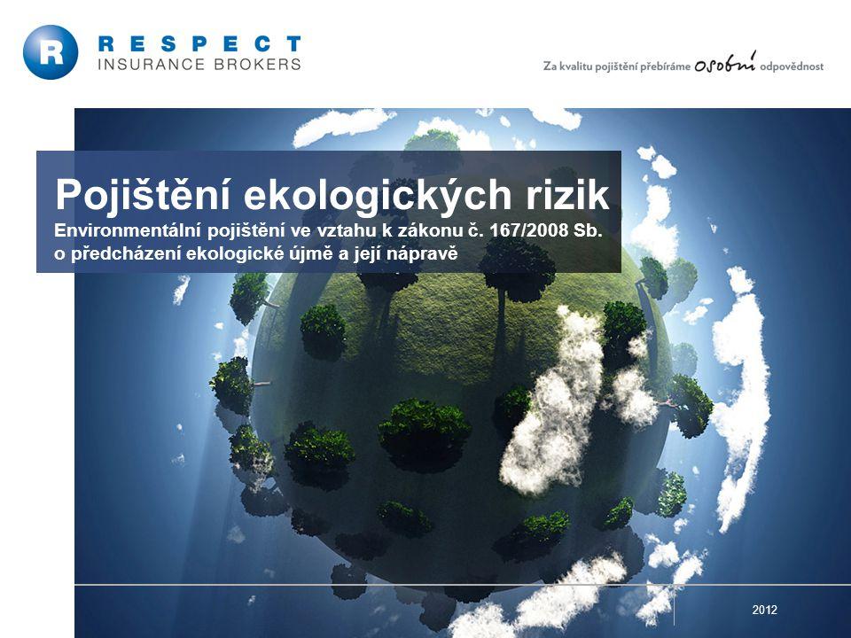 Pojištění ekologických rizik Environmentální pojištění ve vztahu k zákonu č. 167/2008 Sb. o předcházení ekologické újmě a její nápravě 2012