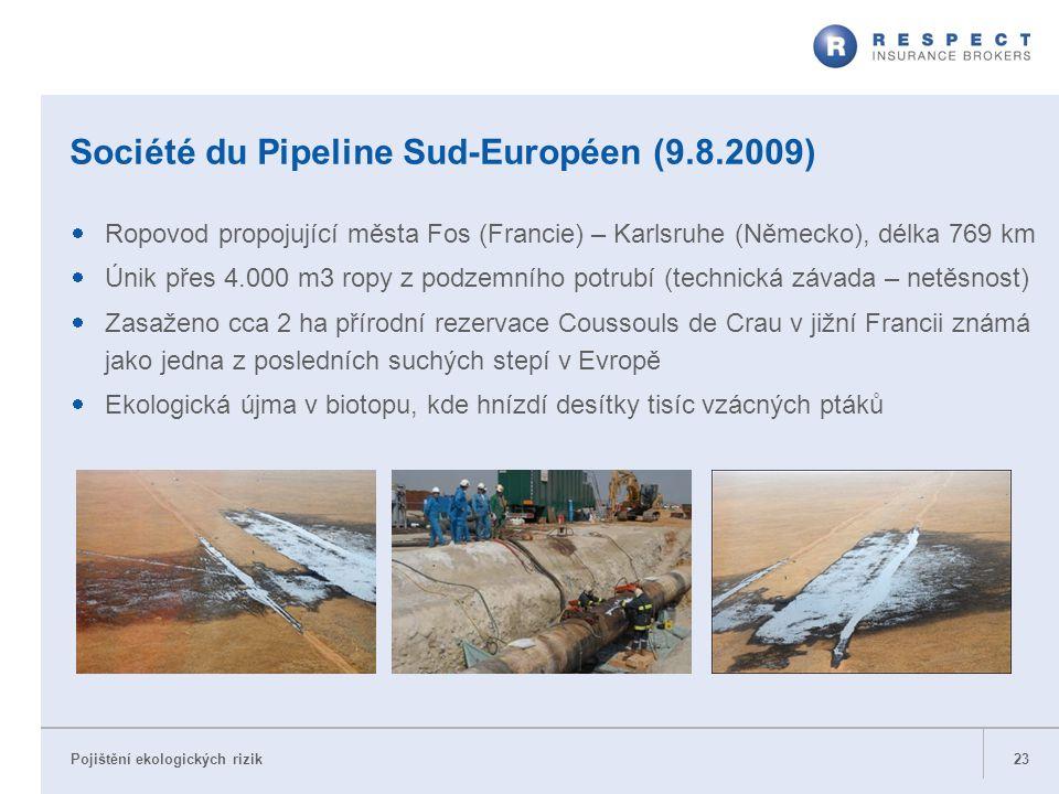 Pojištění ekologických rizik Société du Pipeline Sud-Européen (9.8.2009)  Ropovod propojující města Fos (Francie) – Karlsruhe (Německo), délka 769 km