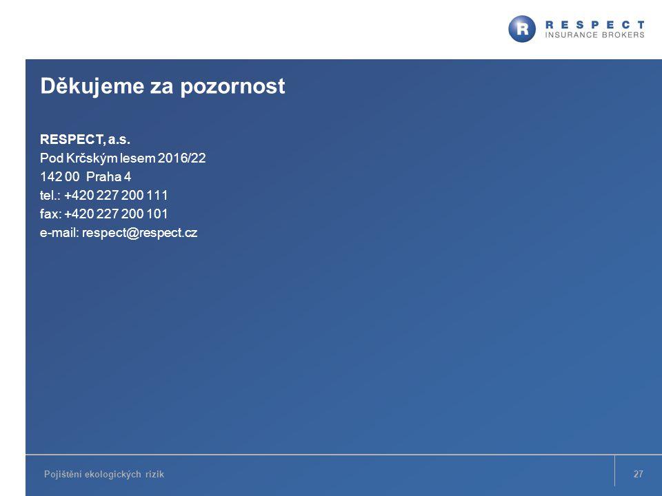 Pojištění ekologických rizik Děkujeme za pozornost RESPECT, a.s. Pod Krčským lesem 2016/22 142 00 Praha 4 tel.: +420 227 200 111 fax: +420 227 200 101
