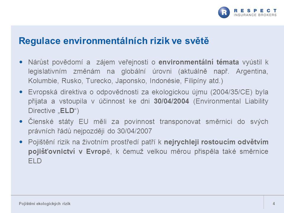 Pojištění ekologických rizik Regulace environmentálních rizik ve světě  Nárůst povědomí a zájem veřejnosti o environmentální témata vyústil k legisla