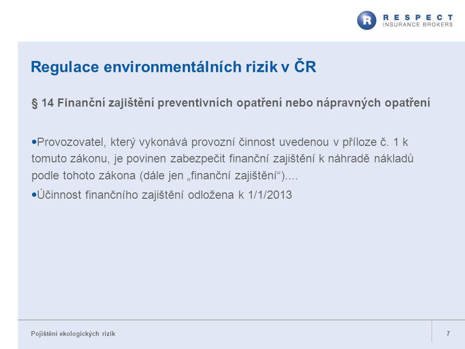 Pojištění ekologických rizik Regulace environmentálních rizik v ČR § 14 Finanční zajištění preventivních opatření nebo nápravných opatření  Provozova