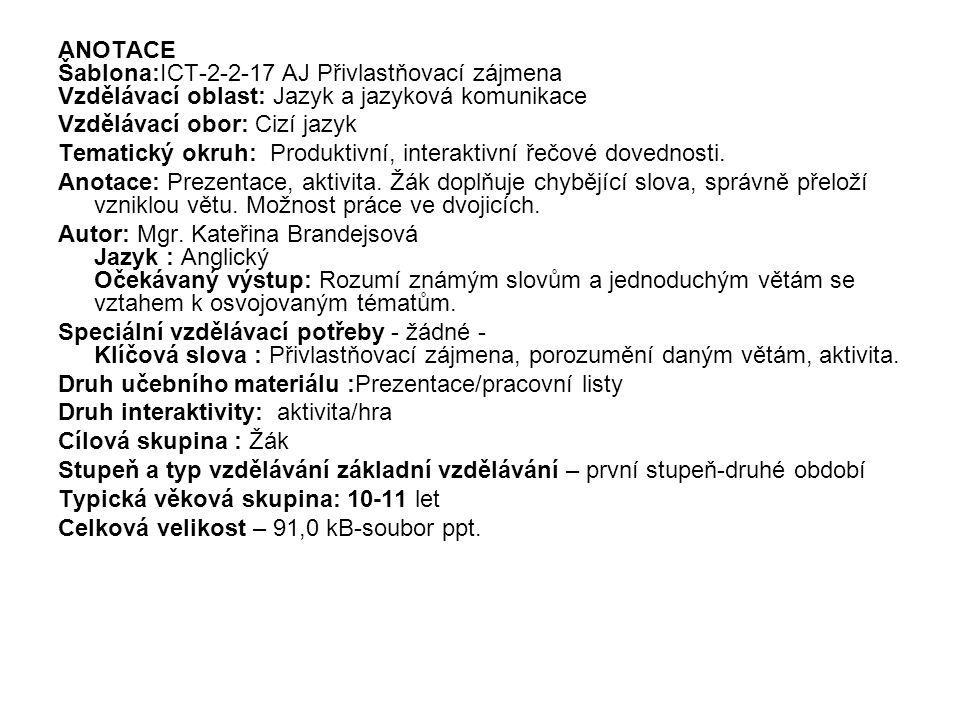 ANOTACE Šablona:ICT-2-2-17 AJ Přivlastňovací zájmena Vzdělávací oblast: Jazyk a jazyková komunikace Vzdělávací obor: Cizí jazyk Tematický okruh: Produ