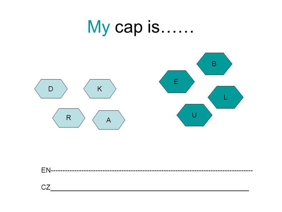 My cap is…… R D A K U L E B EN-------------------------------------------------------------------------------------- CZ_______________________________