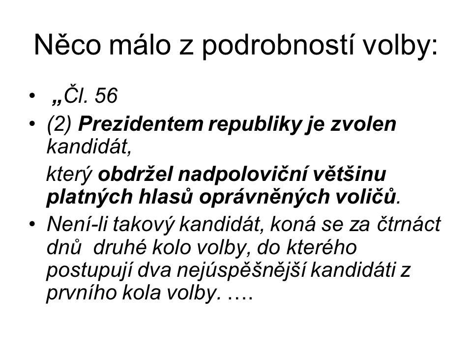 """Něco málo z podrobností volby: """"Čl. 56 (2) Prezidentem republiky je zvolen kandidát, který obdržel nadpoloviční většinu platných hlasů oprávněných vol"""