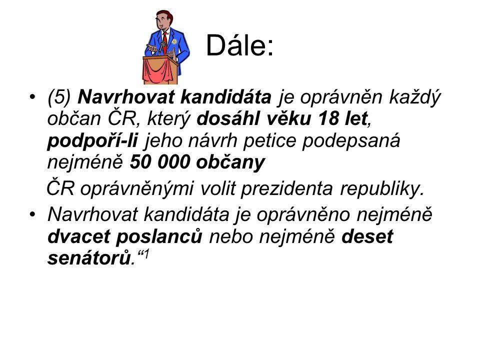 Dále: (5) Navrhovat kandidáta je oprávněn každý občan ČR, který dosáhl věku 18 let, podpoří-li jeho návrh petice podepsaná nejméně 50 000 občany ČR op