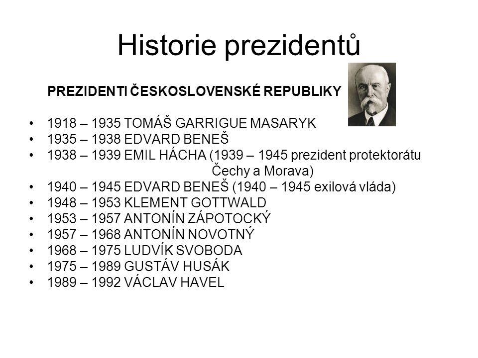 Historie prezidentů PREZIDENTI ČESKOSLOVENSKÉ REPUBLIKY 1918 – 1935 TOMÁŠ GARRIGUE MASARYK 1935 – 1938 EDVARD BENEŠ 1938 – 1939 EMIL HÁCHA (1939 – 194
