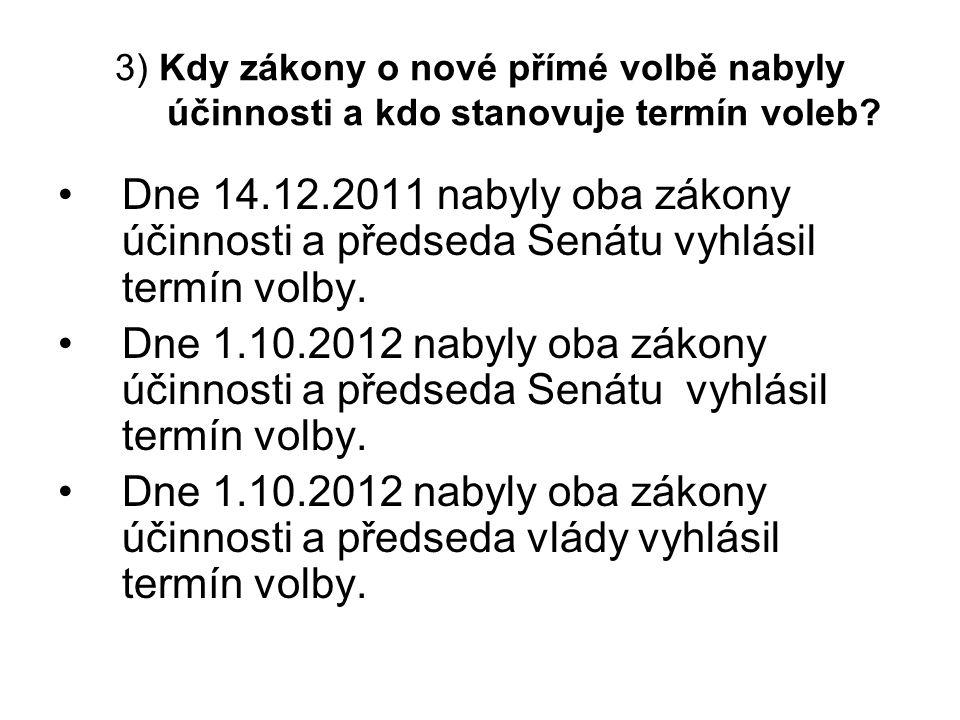 3) Kdy zákony o nové přímé volbě nabyly účinnosti a kdo stanovuje termín voleb? Dne 14.12.2011 nabyly oba zákony účinnosti a předseda Senátu vyhlásil