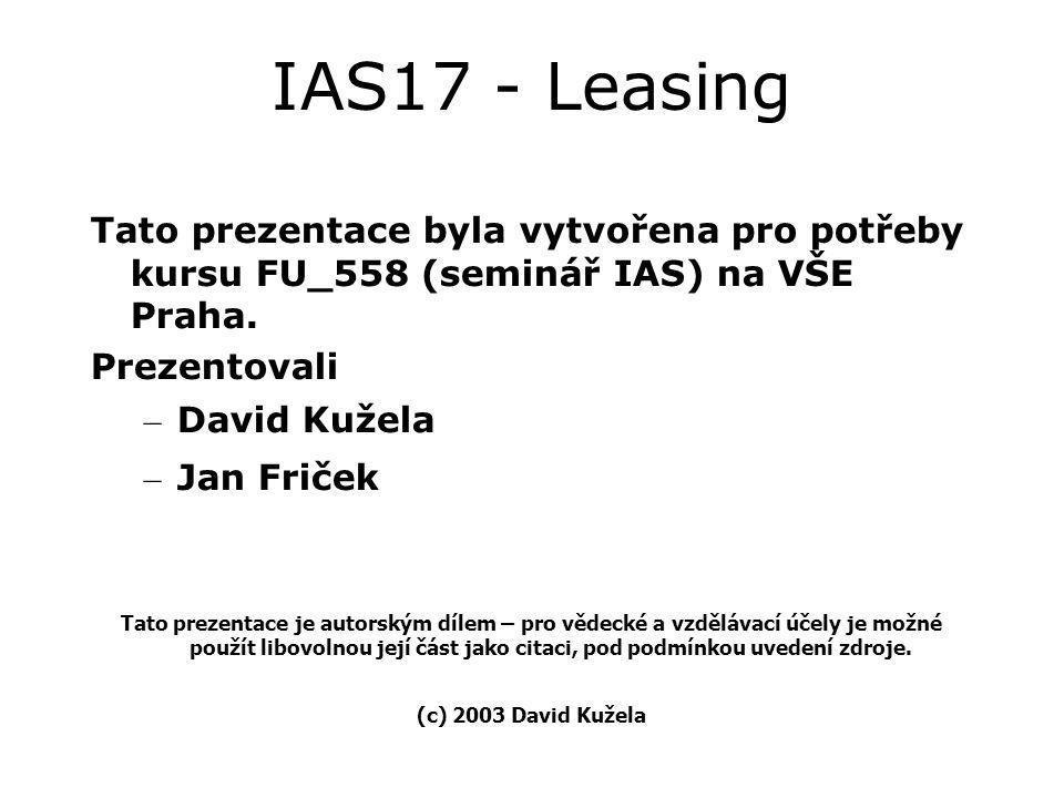 Obsah prezentace: Úvod Pojmy Klasifikace leasingu Nájemce finanční leasing Nájemce operativní leasing Příklad 1 - výpočet leasingových splátek Příklad 2 - finanční leasing IAS vs.