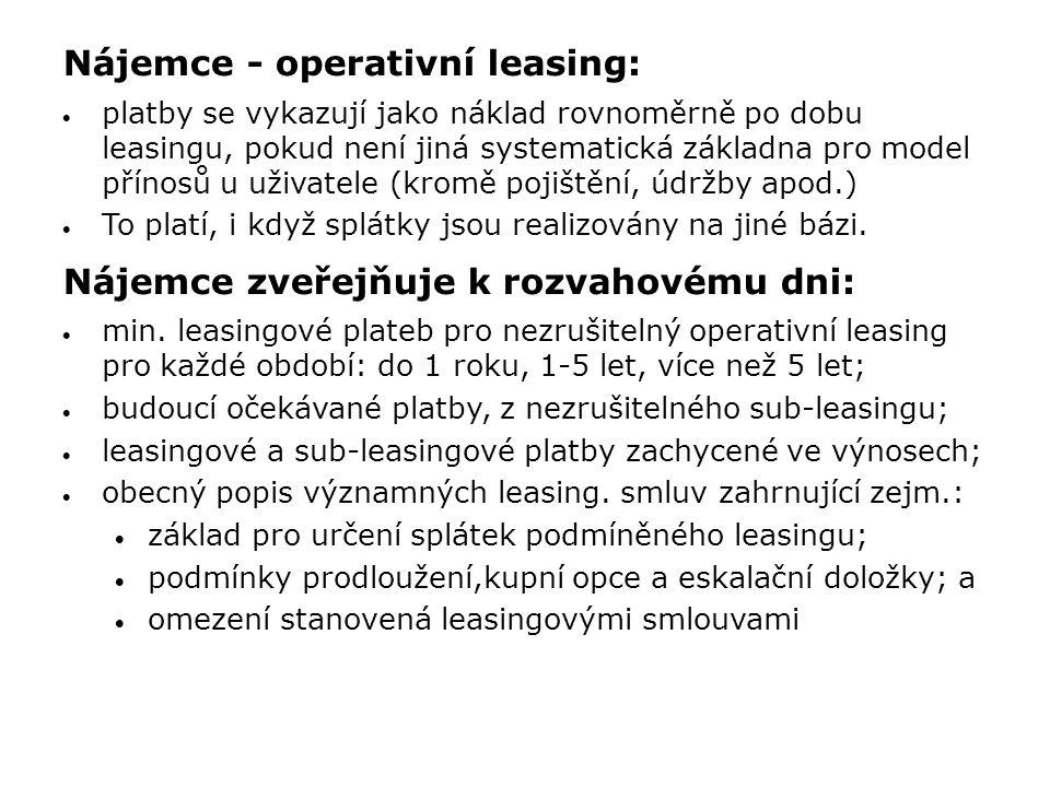 Nájemce - operativní leasing:  platby se vykazují jako náklad rovnoměrně po dobu leasingu, pokud není jiná systematická základna pro model přínosů u