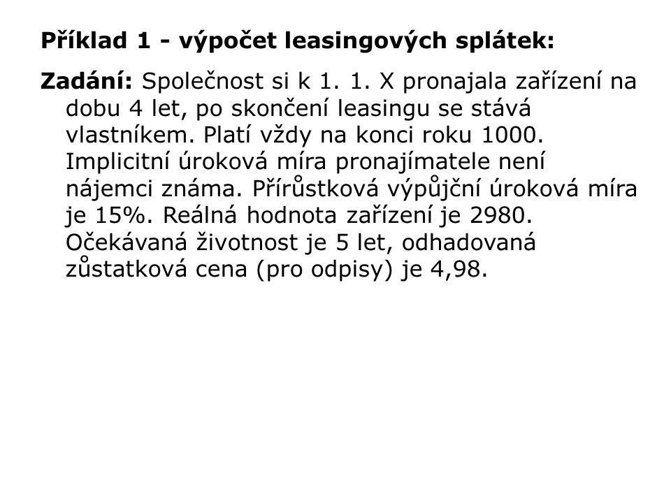 Příklad 1 - výpočet leasingových splátek: Zadání: Společnost si k 1. 1. X pronajala zařízení na dobu 4 let, po skončení leasingu se stává vlastníkem.