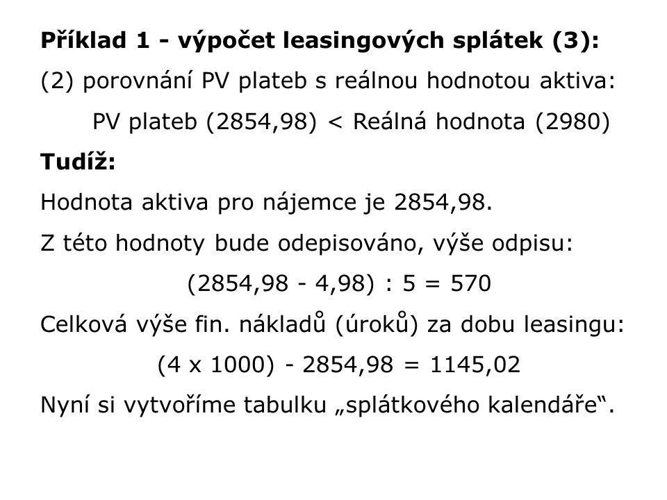 Příklad 1 - výpočet leasingových splátek (3): (2) porovnání PV plateb s reálnou hodnotou aktiva: PV plateb (2854,98) < Reálná hodnota (2980) Tudíž: Ho
