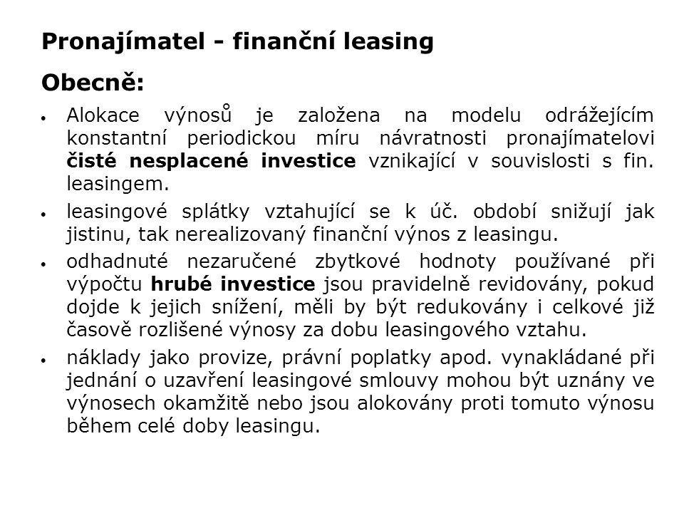 Pronajímatel - finanční leasing Obecně:  Alokace výnosů je založena na modelu odrážejícím konstantní periodickou míru návratnosti pronajímatelovi čis