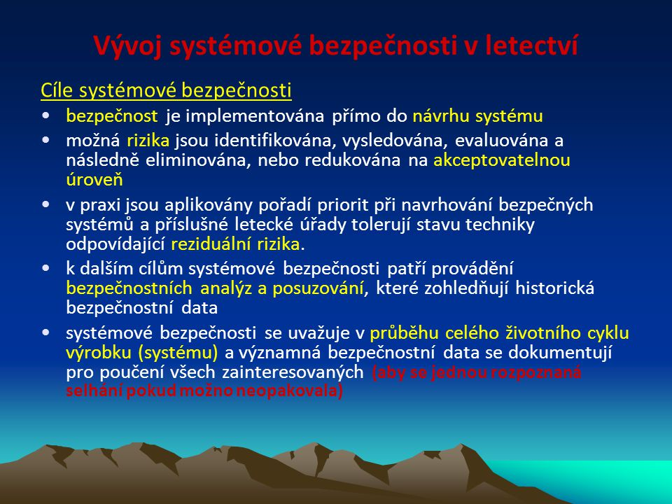 Cíle systémové bezpečnosti bezpečnost je implementována přímo do návrhu systému možná rizika jsou identifikována, vysledována, evaluována a následně e
