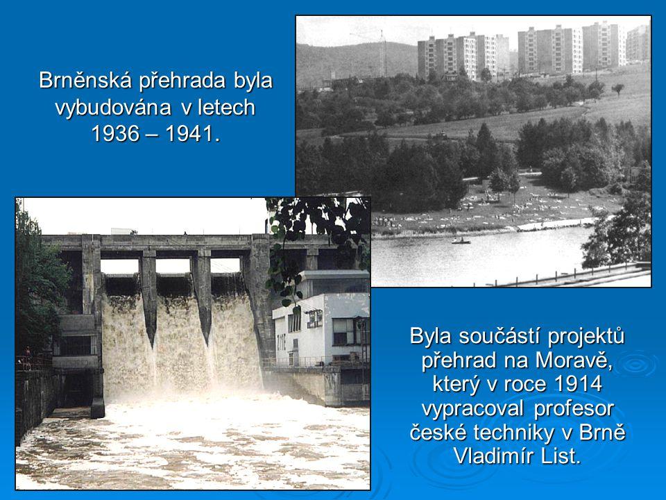 Brněnská přehrada byla vybudována v letech 1936 – 1941.
