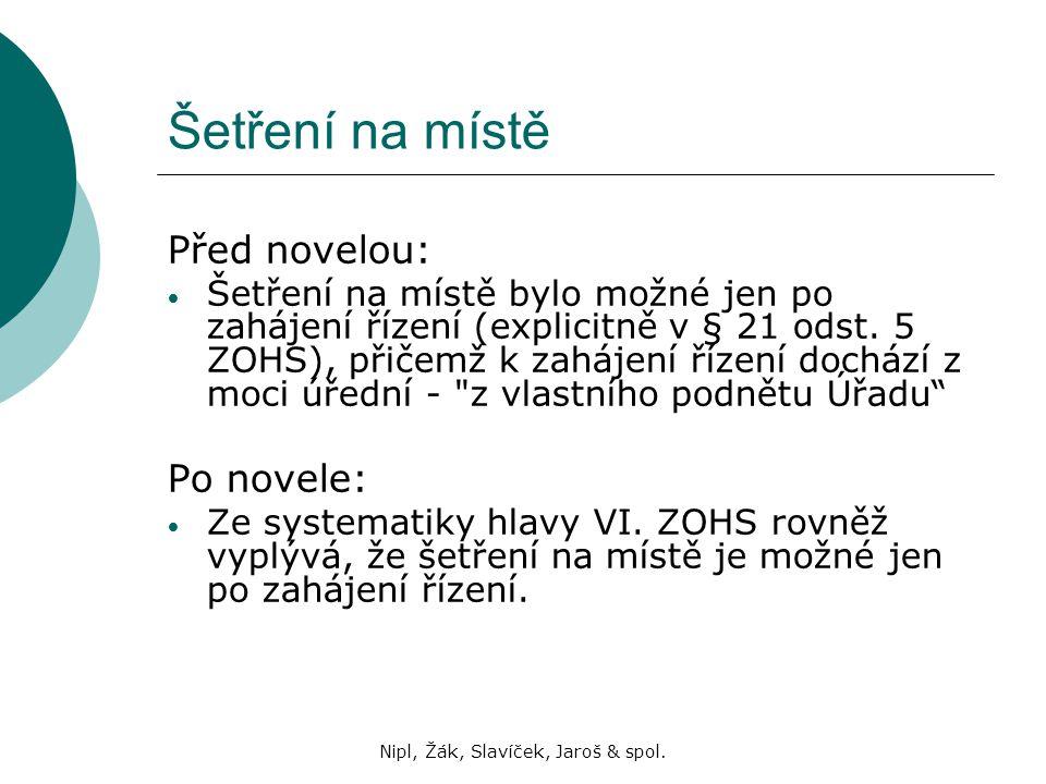 Nipl, Žák, Slavíček, Jaroš & spol. Šetření na místě Před novelou: Šetření na místě bylo možné jen po zahájení řízení (explicitně v § 21 odst. 5 ZOHS),