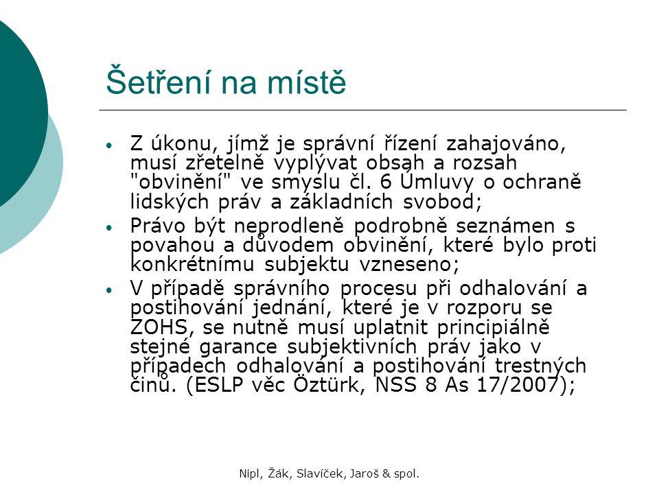 Nipl, Žák, Slavíček, Jaroš & spol. Šetření na místě Z úkonu, jímž je správní řízení zahajováno, musí zřetelně vyplývat obsah a rozsah