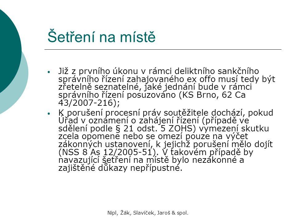 Nipl, Žák, Slavíček, Jaroš & spol. Šetření na místě Již z prvního úkonu v rámci deliktního sankčního správního řízení zahajovaného ex offo musí tedy b