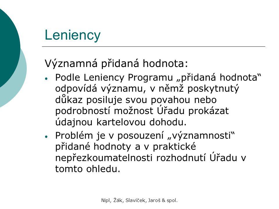 """Nipl, Žák, Slavíček, Jaroš & spol. Leniency Významná přidaná hodnota: Podle Leniency Programu """"přidaná hodnota"""" odpovídá významu, v němž poskytnutý dů"""
