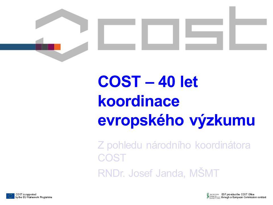 COST – 40 let koordinace evropského výzkumu Z pohledu národního koordinátora COST RNDr.