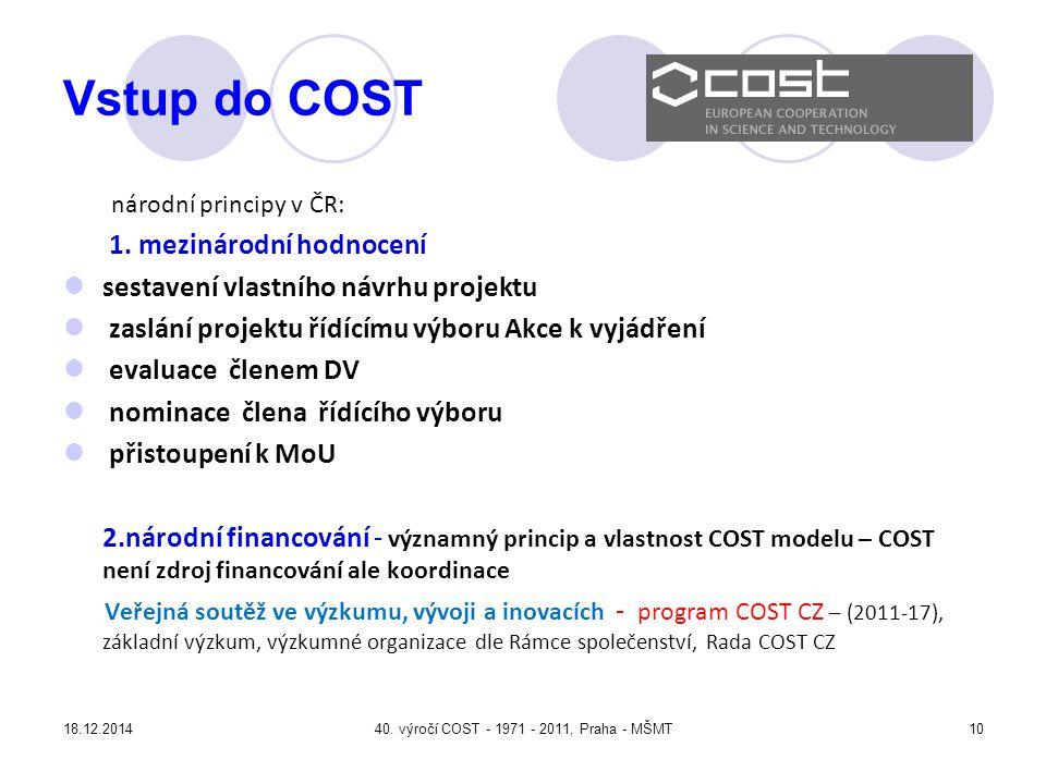 18.12.201440.výročí COST - 1971 - 2011, Praha - MŠMT10 Vstup do COST národní principy v ČR: 1.