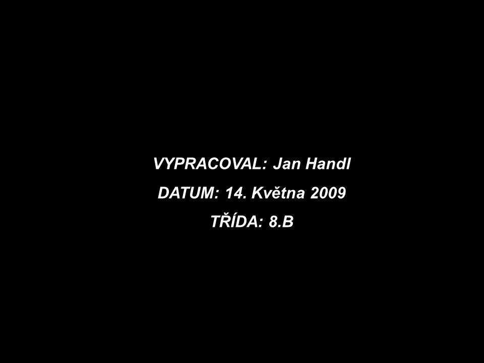 VYPRACOVAL: Jan Handl DATUM: 14. Května 2009 TŘÍDA: 8.B