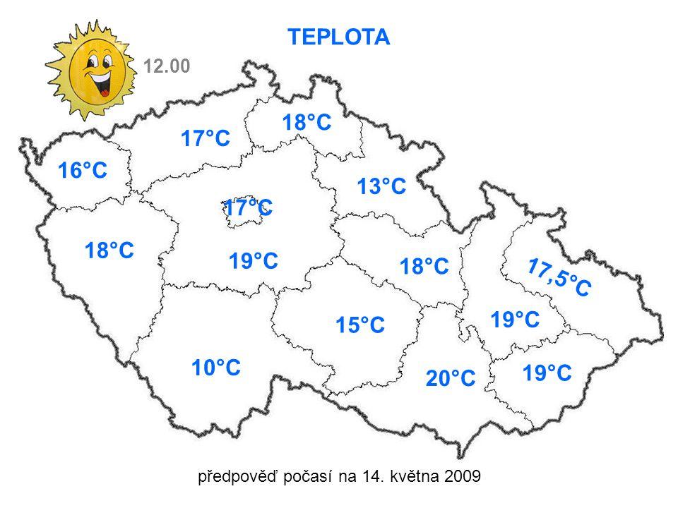 předpověď počasí na 14. května 2009 TEPLOTA 16°C 18°C 19°C 10°C 17°C 18°C 13°C 15°C 18°C 19°C 17,5°C 19°C 20°C 12.00 17°C