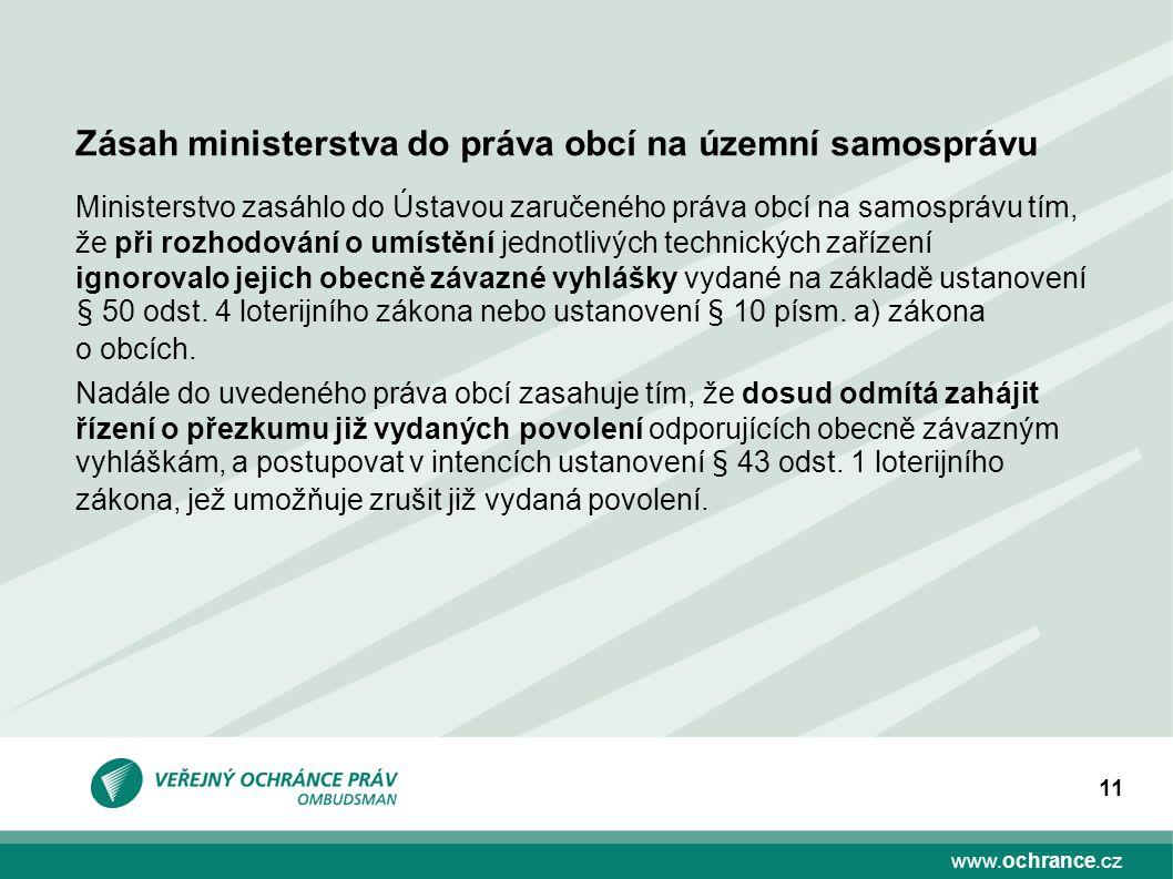www.ochrance.cz 11 Ministerstvo zasáhlo do Ústavou zaručeného práva obcí na samosprávu tím, že při rozhodování o umístění jednotlivých technických zařízení ignorovalo jejich obecně závazné vyhlášky vydané na základě ustanovení § 50 odst.