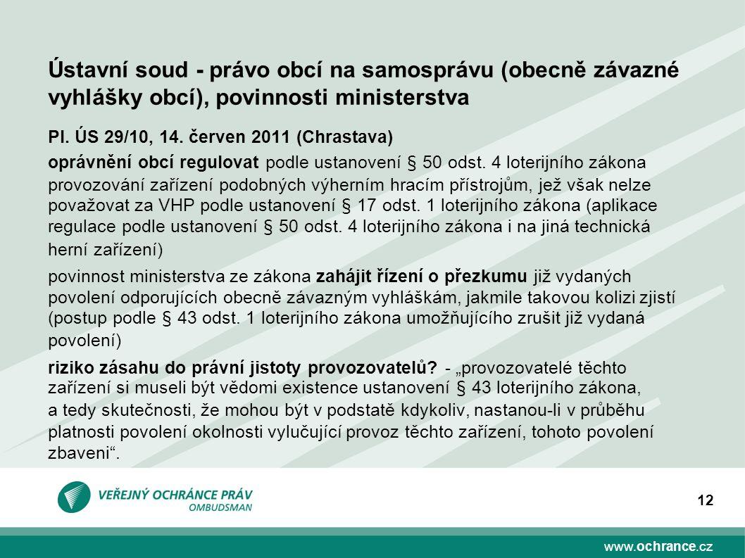 www.ochrance.cz 12 Pl. ÚS 29/10, 14. červen 2011 (Chrastava) oprávnění obcí regulovat podle ustanovení § 50 odst. 4 loterijního zákona provozování zař