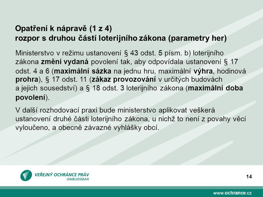 www.ochrance.cz 14 Ministerstvo v režimu ustanovení § 43 odst. 5 písm. b) loterijního zákona změní vydaná povolení tak, aby odpovídala ustanovení § 17