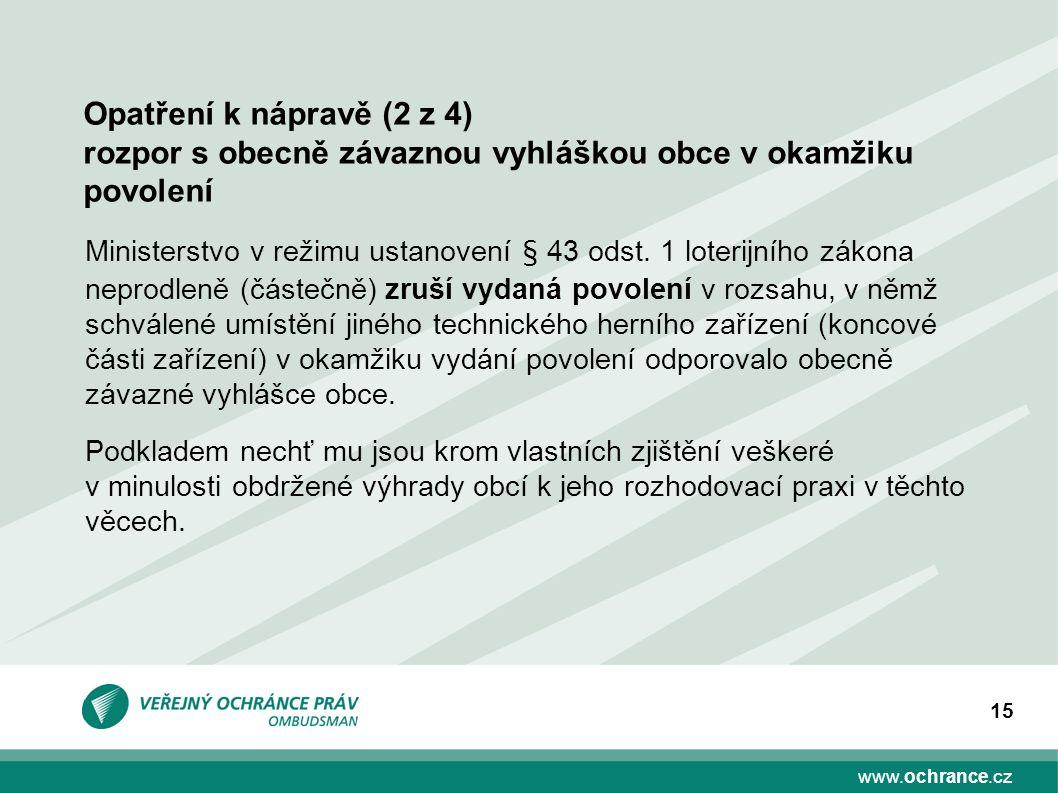 www.ochrance.cz 15 Ministerstvo v režimu ustanovení § 43 odst. 1 loterijního zákona neprodleně (částečně) zruší vydaná povolení v rozsahu, v němž schv