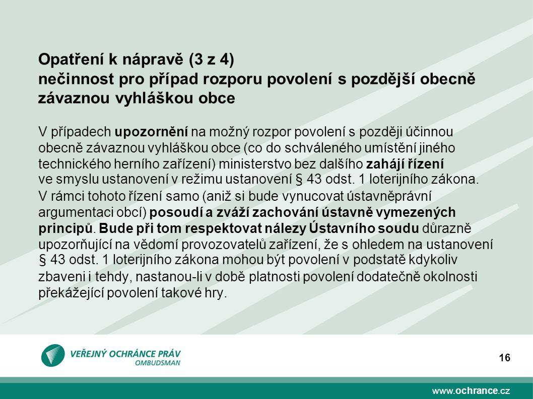 www.ochrance.cz 16 Opatření k nápravě (3 z 4) nečinnost pro případ rozporu povolení s pozdější obecně závaznou vyhláškou obce V případech upozornění n