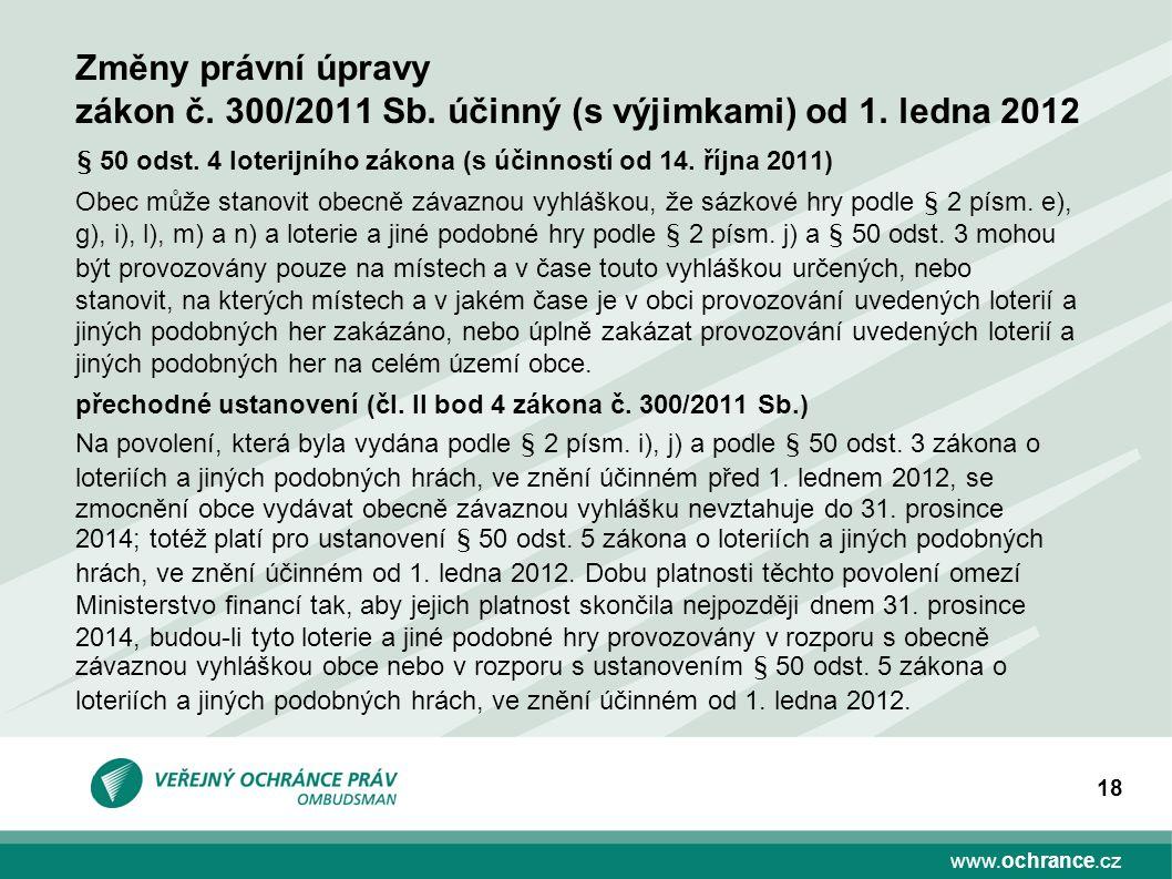 www.ochrance.cz 18 § 50 odst. 4 loterijního zákona (s účinností od 14. října 2011) Obec může stanovit obecně závaznou vyhláškou, že sázkové hry podle