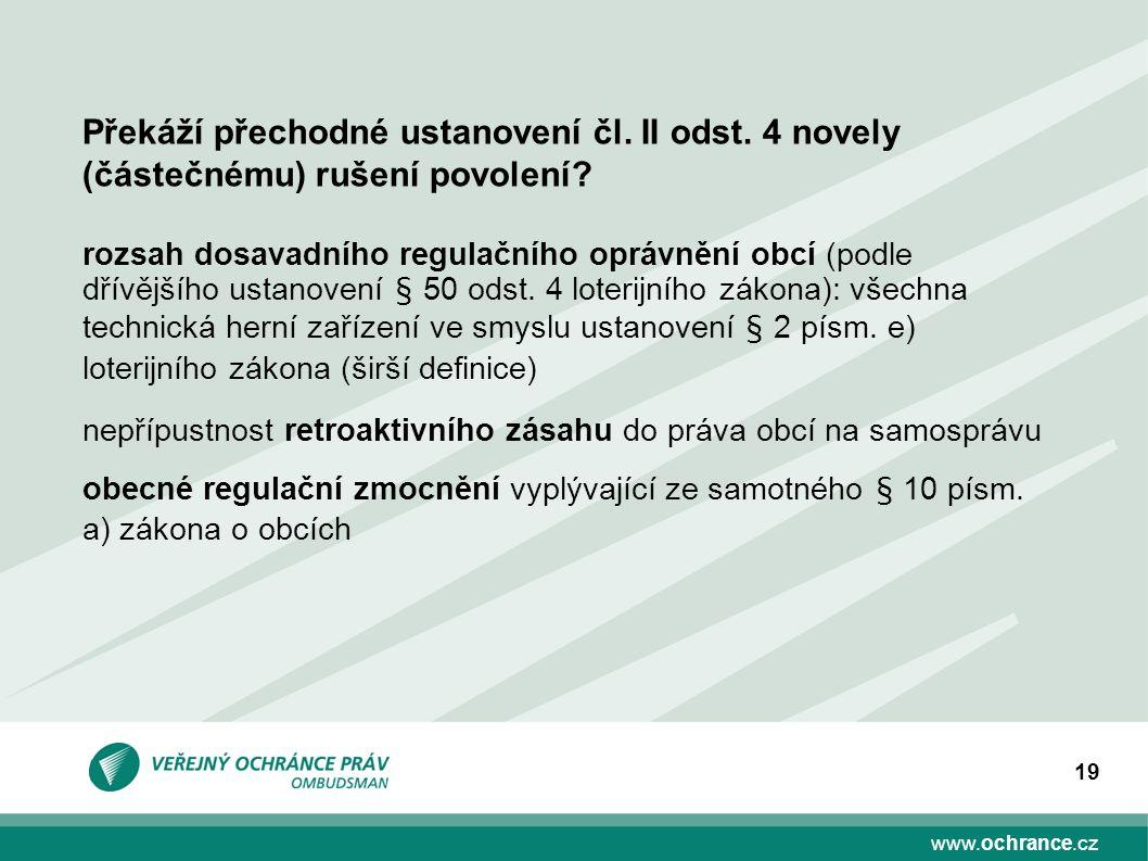 www.ochrance.cz 19 rozsah dosavadního regulačního oprávnění obcí (podle dřívějšího ustanovení § 50 odst. 4 loterijního zákona): všechna technická hern