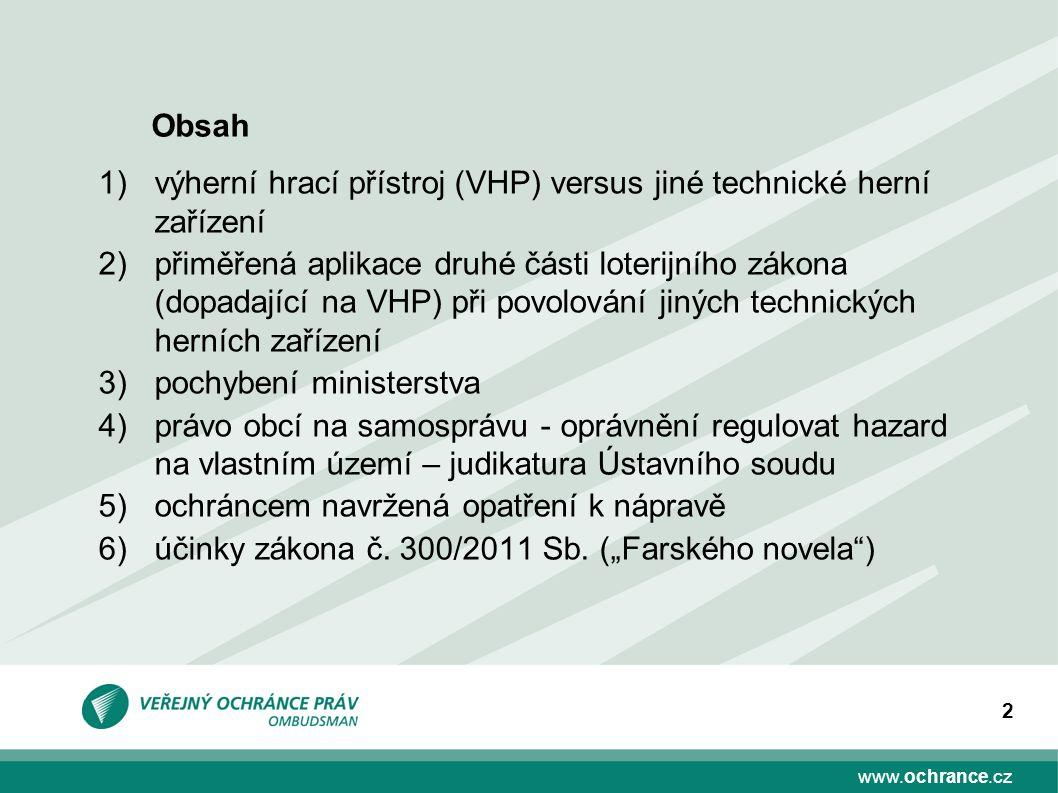 www.ochrance.cz 2 1)výherní hrací přístroj (VHP) versus jiné technické herní zařízení 2)přiměřená aplikace druhé části loterijního zákona (dopadající