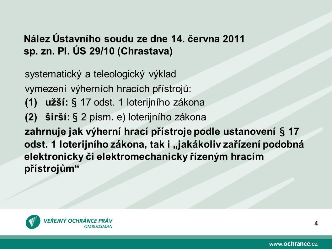 www.ochrance.cz 4 Nález Ústavního soudu ze dne 14. června 2011 sp. zn. Pl. ÚS 29/10 (Chrastava) systematický a teleologický výklad vymezení výherních