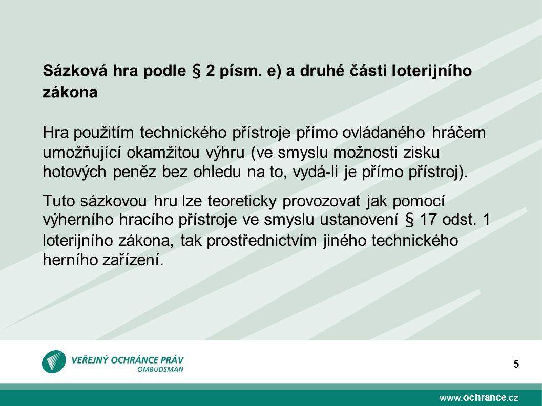 www.ochrance.cz 5 Hra použitím technického přístroje přímo ovládaného hráčem umožňující okamžitou výhru (ve smyslu možnosti zisku hotových peněz bez ohledu na to, vydá-li je přímo přístroj).