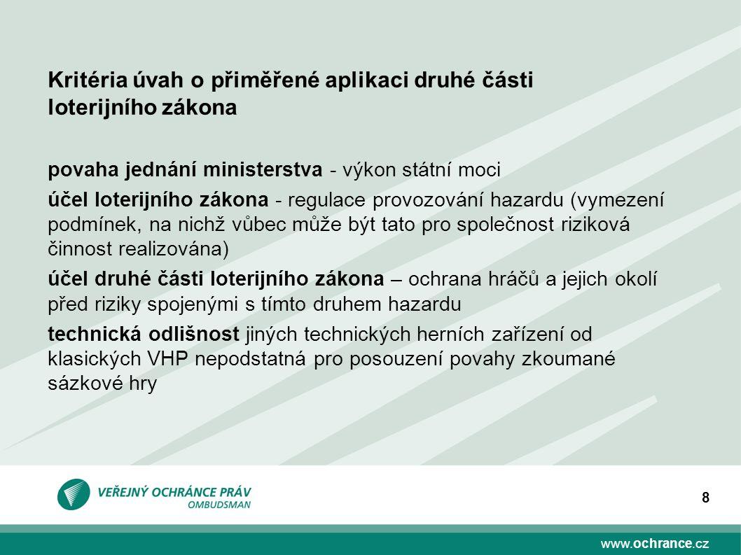 www.ochrance.cz 8 povaha jednání ministerstva - výkon státní moci účel loterijního zákona - regulace provozování hazardu (vymezení podmínek, na nichž
