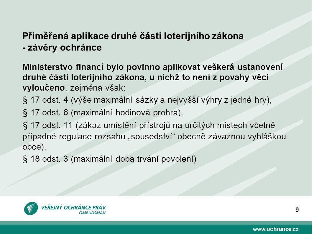 www.ochrance.cz 9 Ministerstvo financí bylo povinno aplikovat veškerá ustanovení druhé části loterijního zákona, u nichž to není z povahy věci vylouče