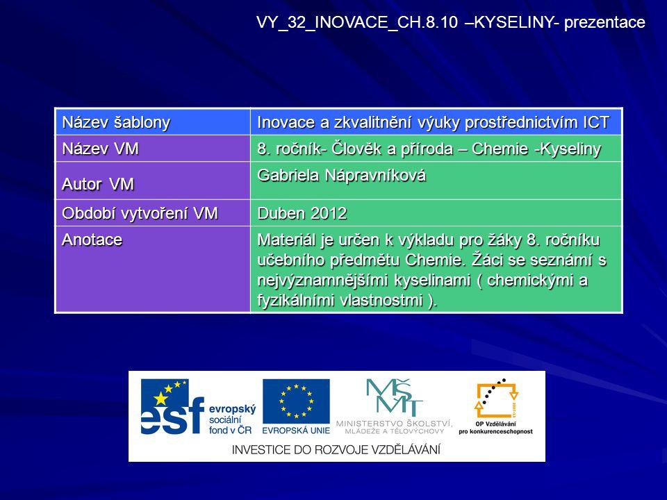 VY_32_INOVACE_CH.8.10 –KYSELINY- prezentace Název šablony Inovace a zkvalitnění výuky prostřednictvím ICT Název VM 8.
