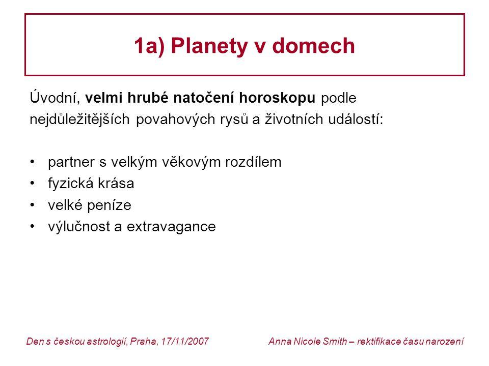 Anna Nicole Smith – rektifikace času narozeníDen s českou astrologií, Praha, 17/11/2007 1a) Planety v domech