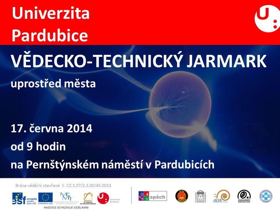 petra.lunakova@student.upce.cz VĚDECKO-TECHNICKÝ JARMARK uprostřed města 17. června 2014 od 9 hodin na Pernštýnském náměstí v Pardubicích Univerzita P