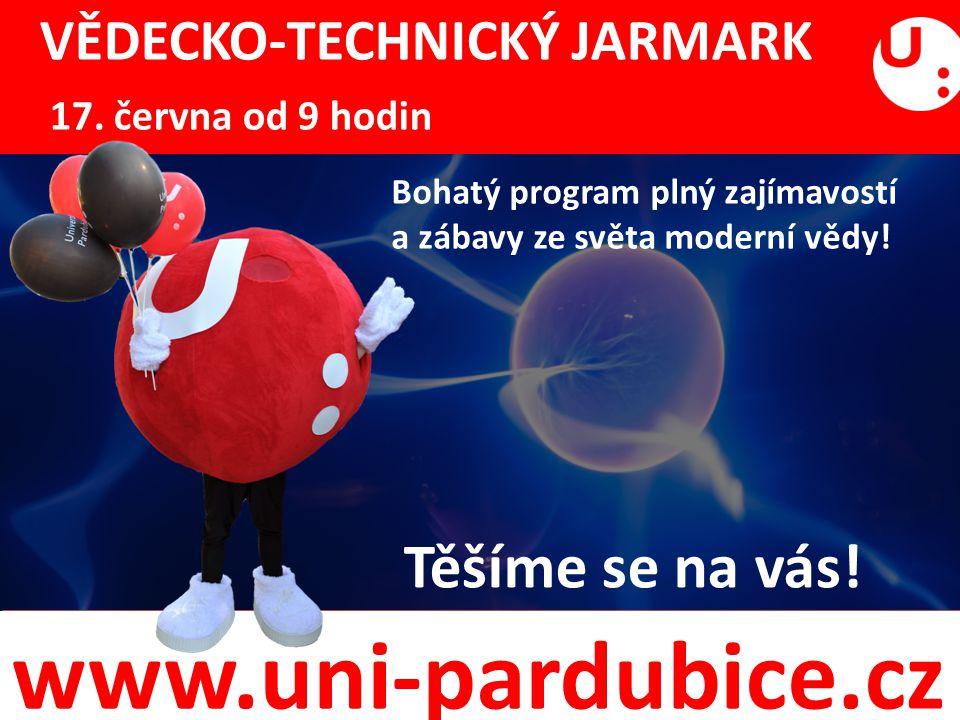 www.uni-pardubice.cz Bohatý program plný zajímavostí a zábavy ze světa moderní vědy! Těšíme se na vás! VĚDECKO-TECHNICKÝ JARMARK 17. června od 9 hodin