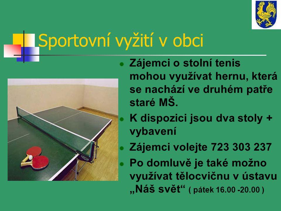Sportovní vyžití v obci  Zájemci o stolní tenis mohou využívat hernu, která se nachází ve druhém patře staré MŠ.  K dispozici jsou dva stoly + vybav